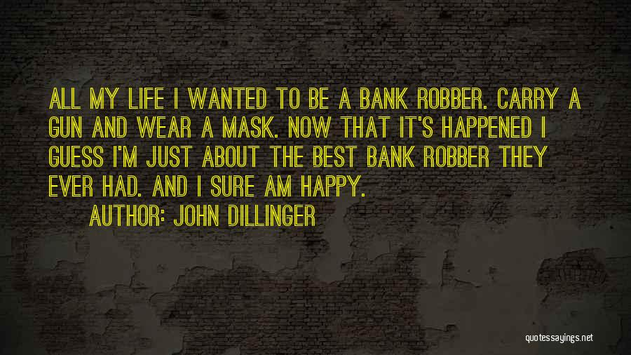 Best Happy Life Quotes By John Dillinger
