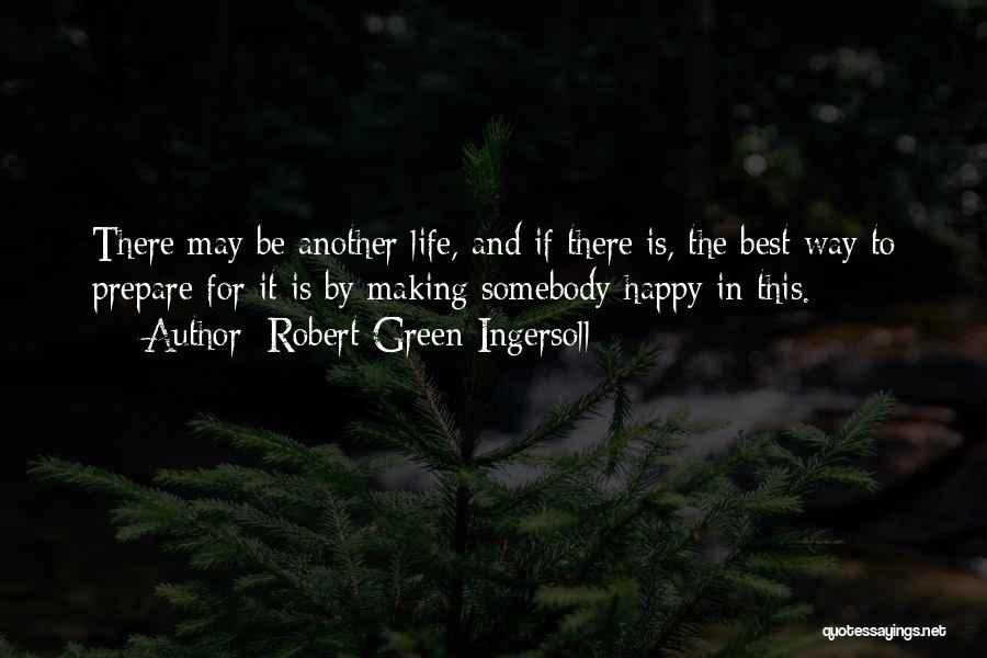 Best Happy Life Quotes By Robert Green Ingersoll