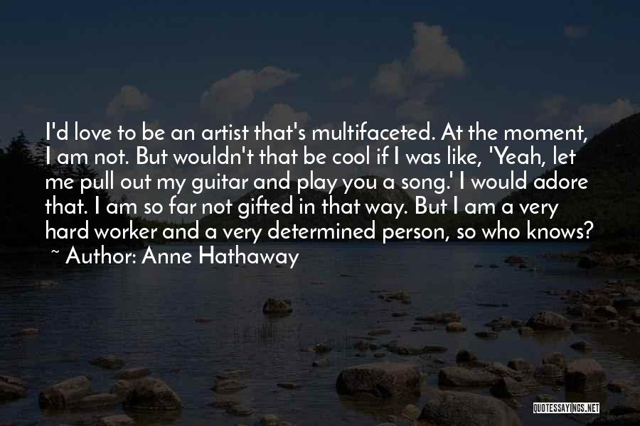 Best Hard Worker Quotes By Anne Hathaway