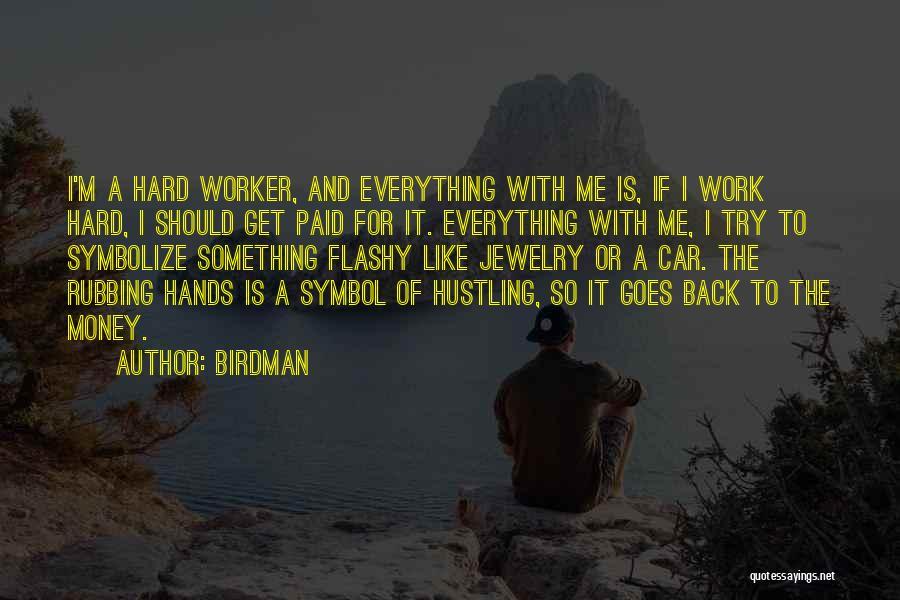 Best Hard Worker Quotes By Birdman