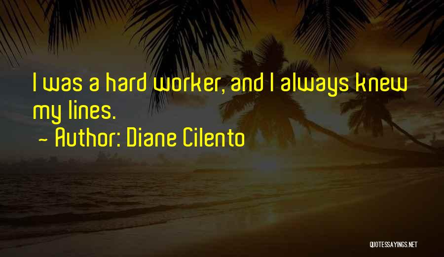 Best Hard Worker Quotes By Diane Cilento
