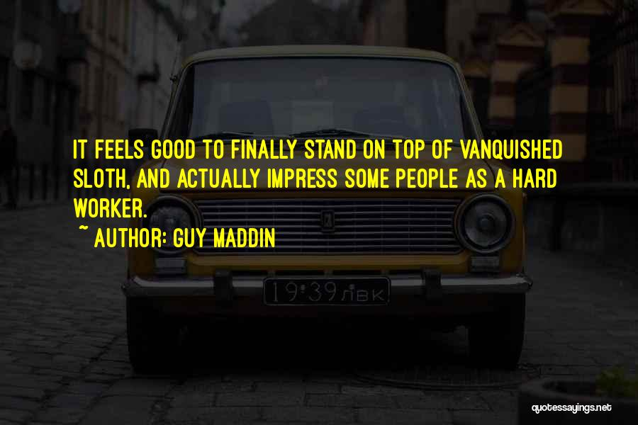 Best Hard Worker Quotes By Guy Maddin