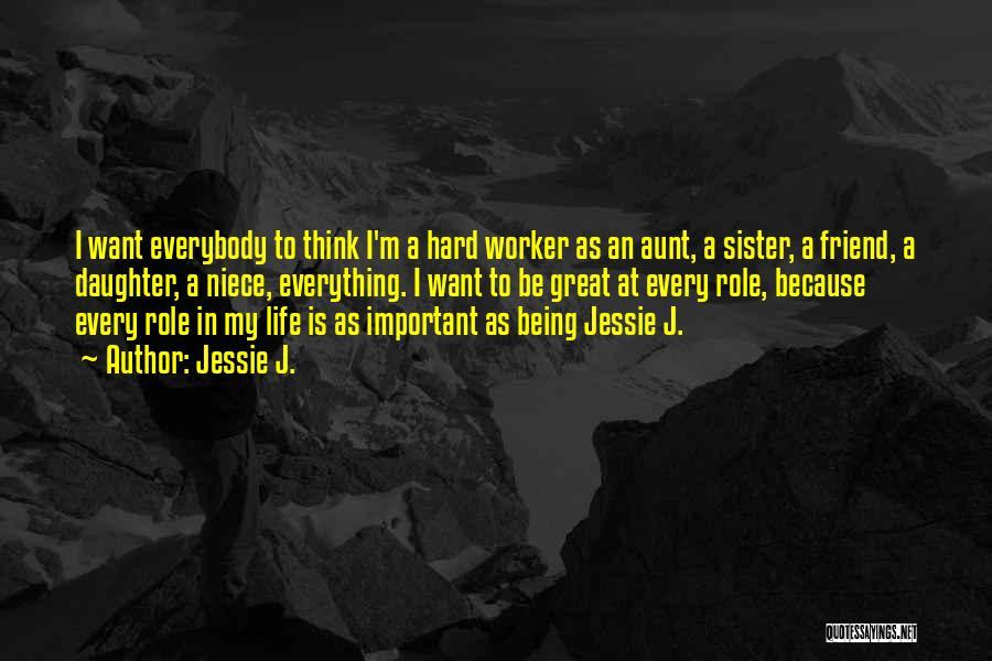 Best Hard Worker Quotes By Jessie J.