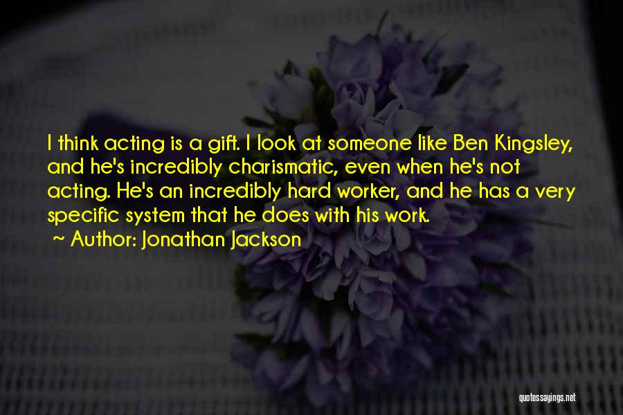Best Hard Worker Quotes By Jonathan Jackson