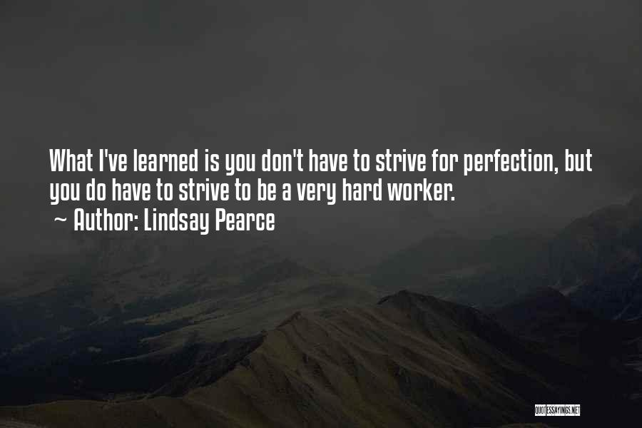 Best Hard Worker Quotes By Lindsay Pearce