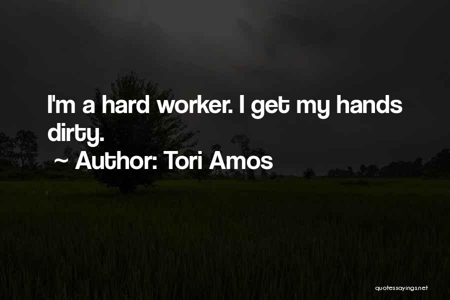 Best Hard Worker Quotes By Tori Amos