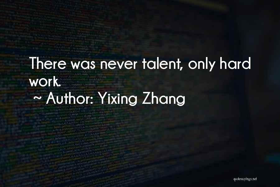 Best Hard Worker Quotes By Yixing Zhang