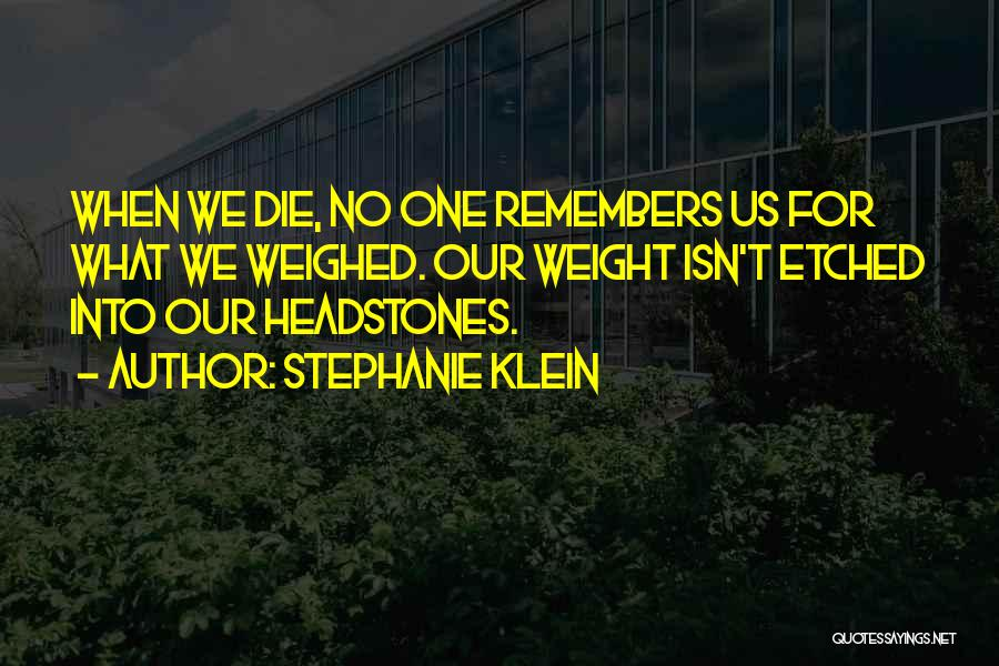 Best Headstone Quotes By Stephanie Klein