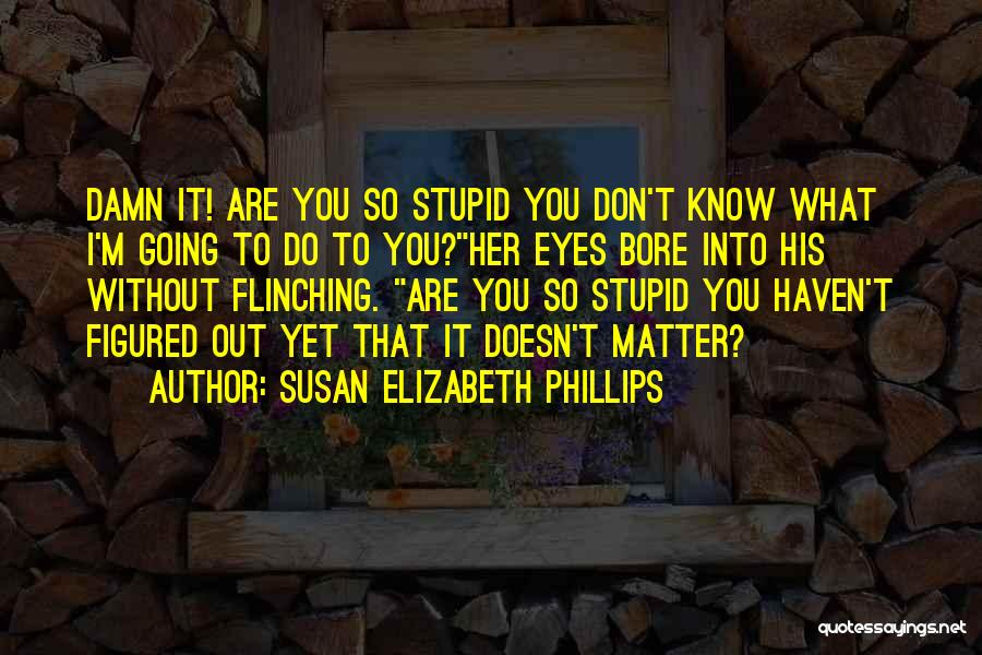 Best Heart Wrenching Quotes By Susan Elizabeth Phillips