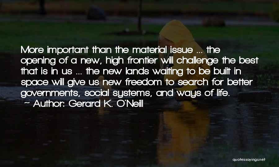 Best High Life Quotes By Gerard K. O'Neill