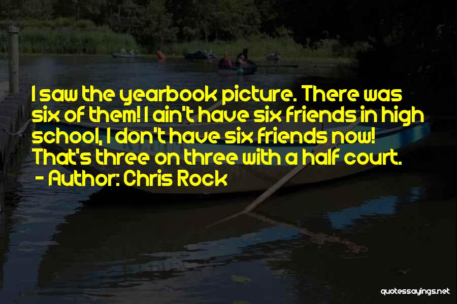 Best High School Yearbook Quotes By Chris Rock