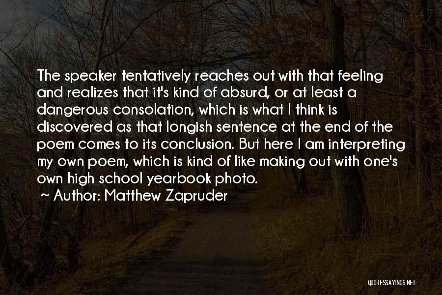 Best High School Yearbook Quotes By Matthew Zapruder