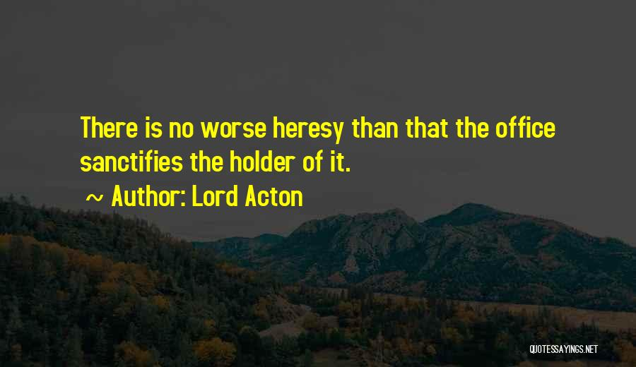 Best Holder Quotes By Lord Acton