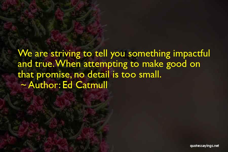 Best Impactful Quotes By Ed Catmull