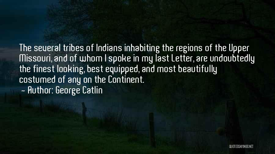 Best Looking Quotes By George Catlin
