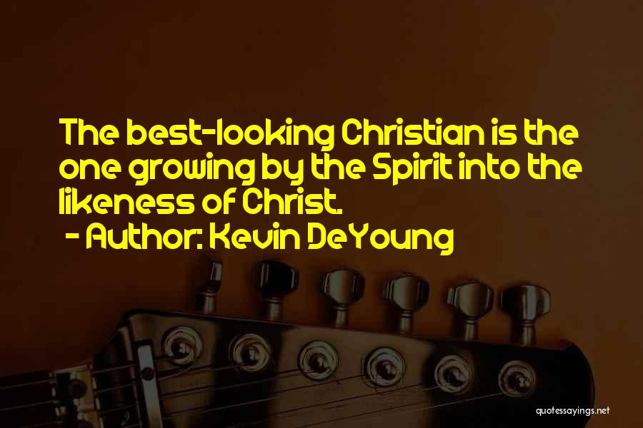 Best Looking Quotes By Kevin DeYoung