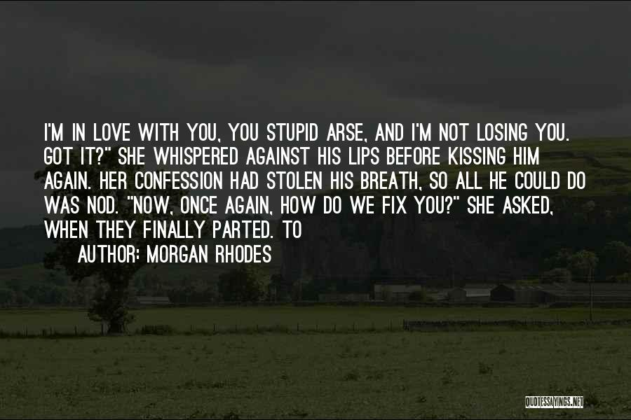Best Love Confession Quotes By Morgan Rhodes