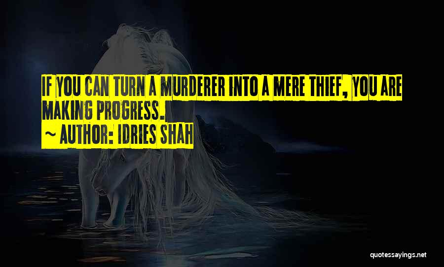 Best Making A Murderer Quotes By Idries Shah