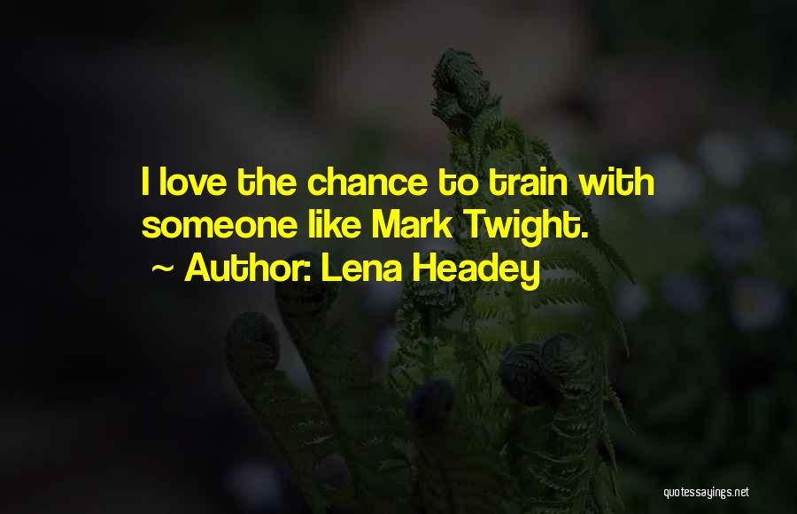 Best Mark Twight Quotes By Lena Headey