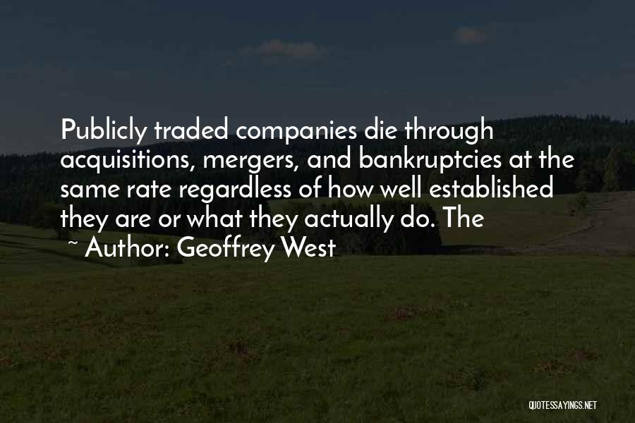 Best Mergers And Acquisitions Quotes By Geoffrey West