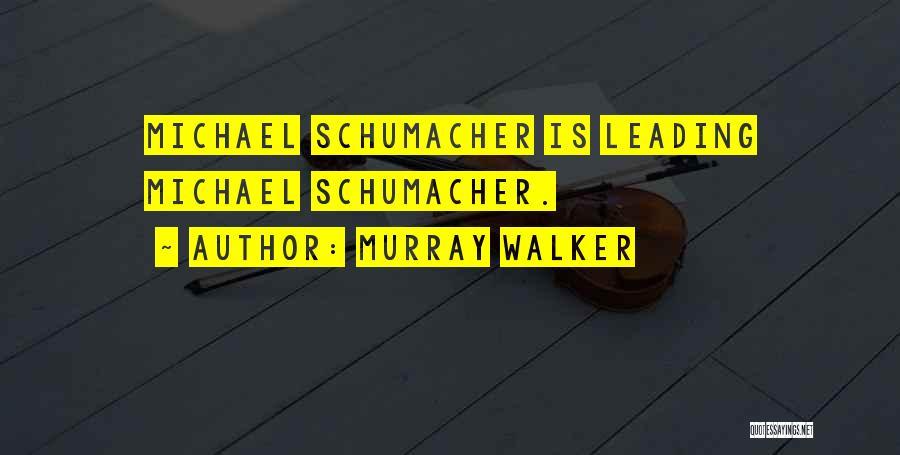 Best Michael Schumacher Quotes By Murray Walker
