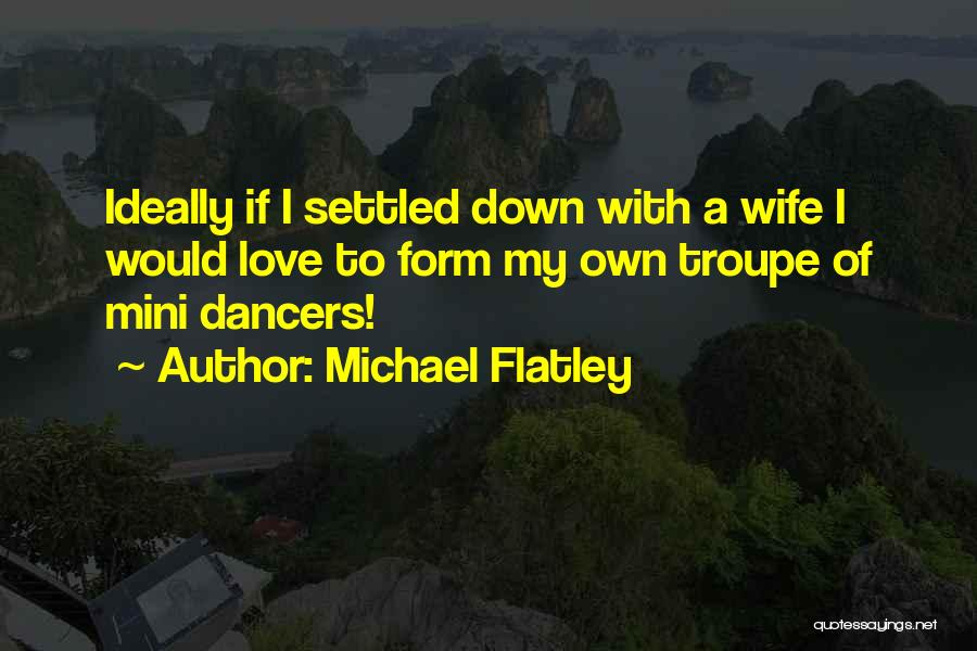 Best Mini Quotes By Michael Flatley