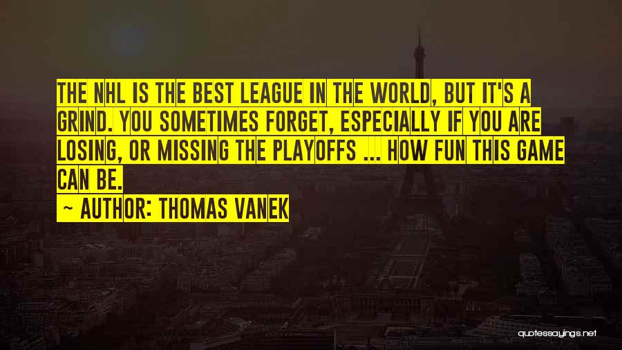 Best Missing You Quotes By Thomas Vanek