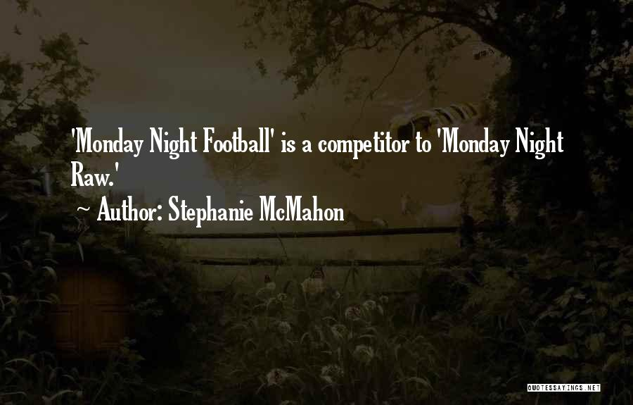 Best Monday Night Football Quotes By Stephanie McMahon