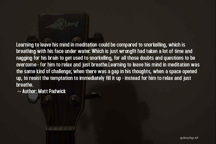 Best Nagging Quotes By Matt Padwick