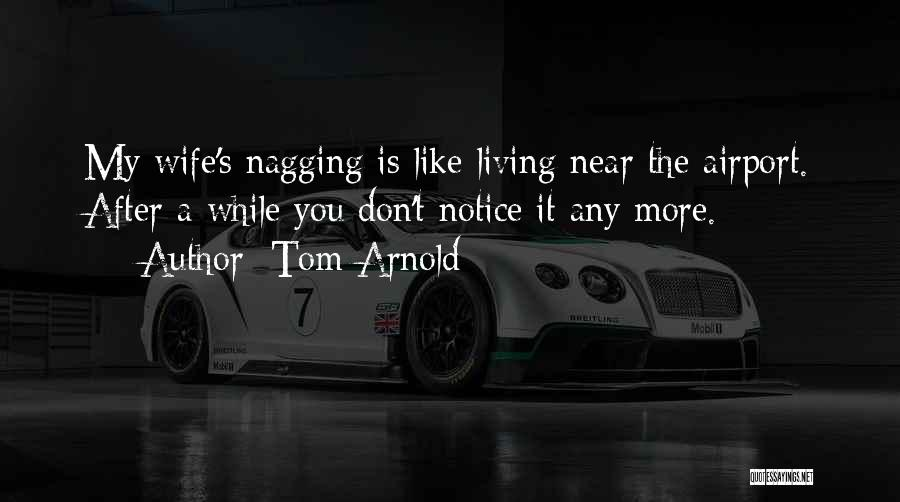 Best Nagging Quotes By Tom Arnold