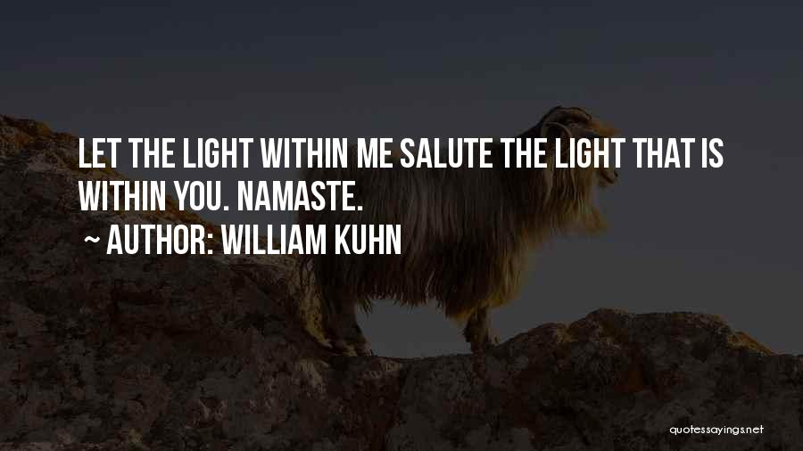 Best Namaste Quotes By William Kuhn