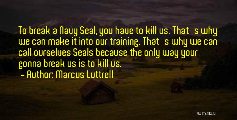 Best Navy Seal Quotes By Marcus Luttrell