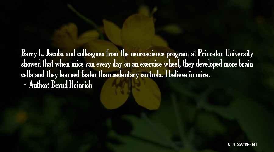 Best Neuroscience Quotes By Bernd Heinrich