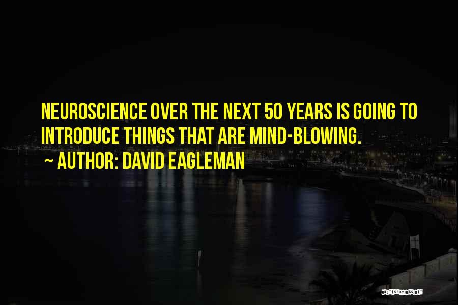 Best Neuroscience Quotes By David Eagleman
