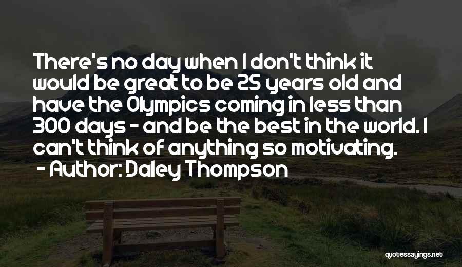 Best Olympics Quotes By Daley Thompson