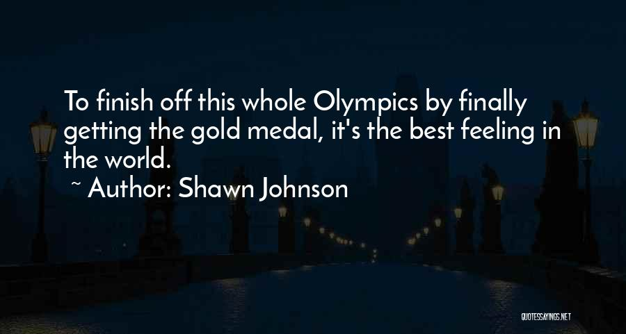 Best Olympics Quotes By Shawn Johnson