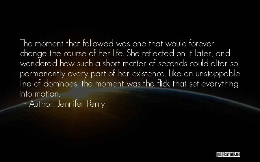 Best One Line Life Quotes By Jennifer Perry