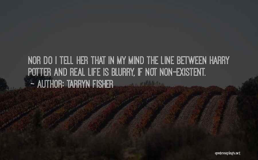 Best One Line Life Quotes By Tarryn Fisher