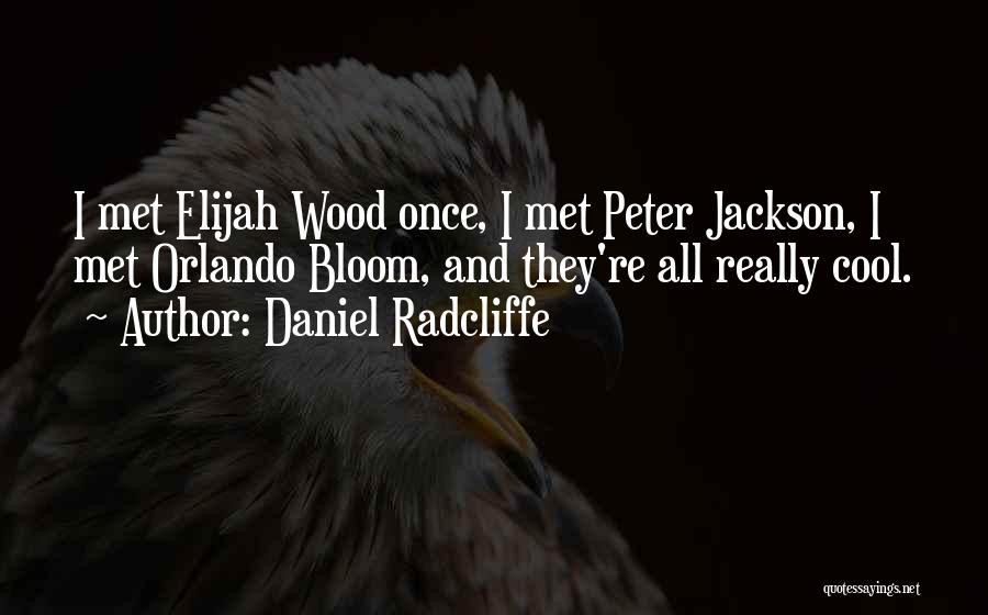 Best Orlando Bloom Quotes By Daniel Radcliffe