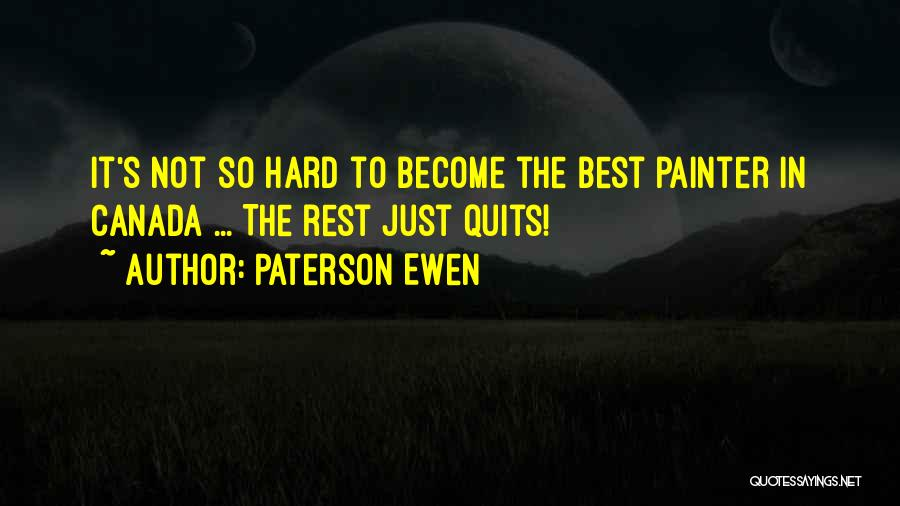 Best Painter Quotes By Paterson Ewen