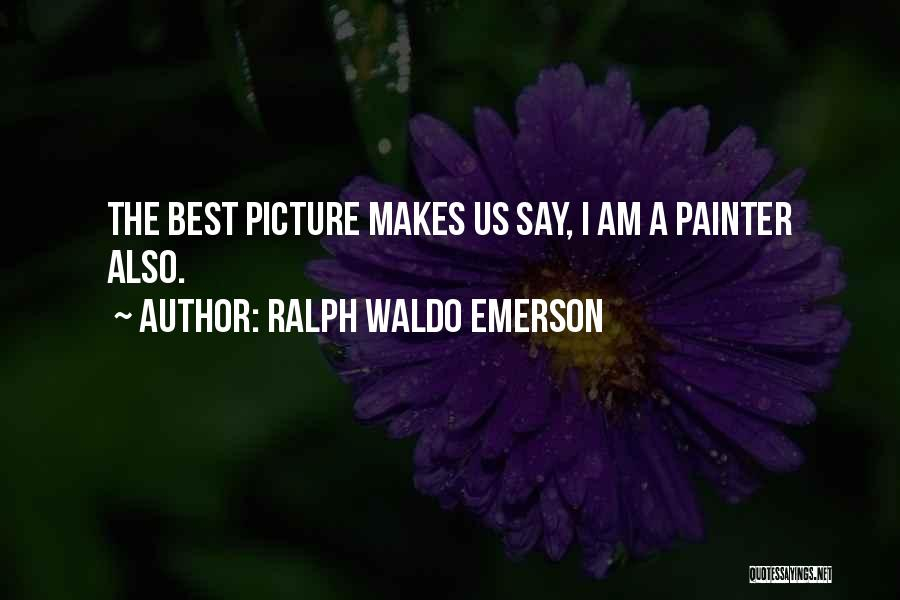 Best Painter Quotes By Ralph Waldo Emerson