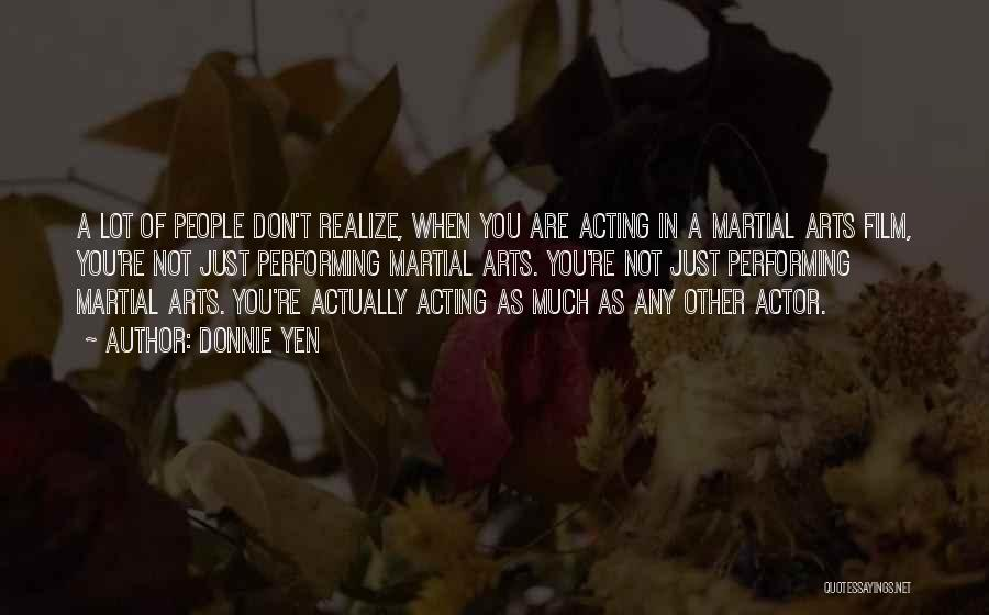 Best Performing Arts Quotes By Donnie Yen
