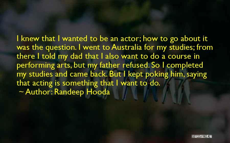 Best Performing Arts Quotes By Randeep Hooda