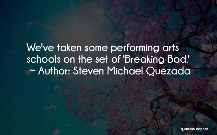 Best Performing Arts Quotes By Steven Michael Quezada