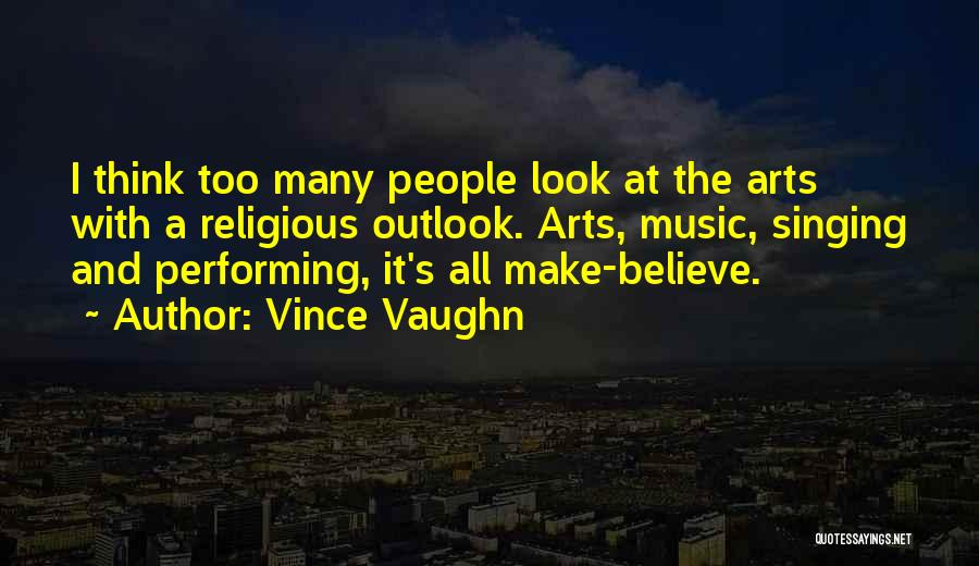 Best Performing Arts Quotes By Vince Vaughn