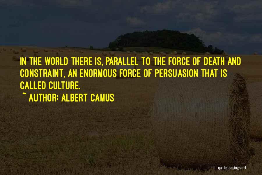 Best Persuasion Quotes By Albert Camus