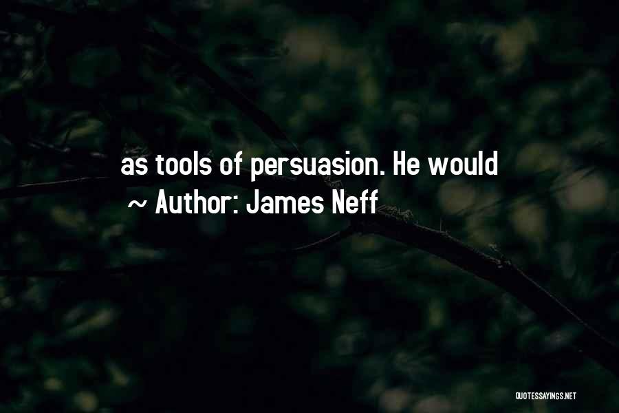 Best Persuasion Quotes By James Neff