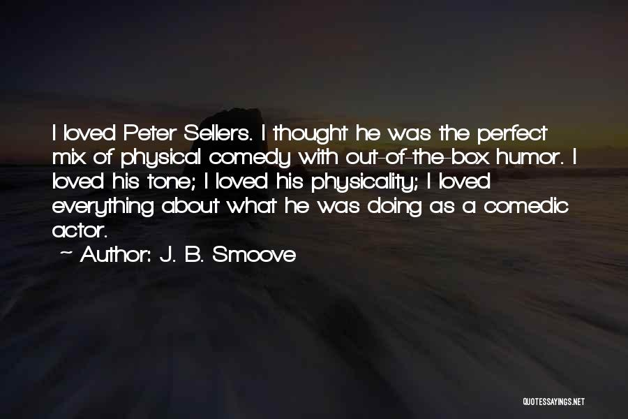 Best Peter Sellers Quotes By J. B. Smoove
