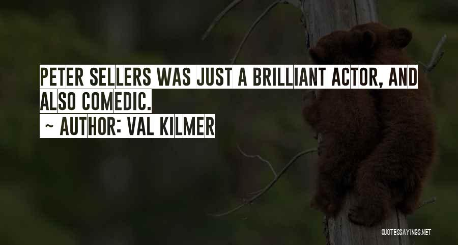 Best Peter Sellers Quotes By Val Kilmer
