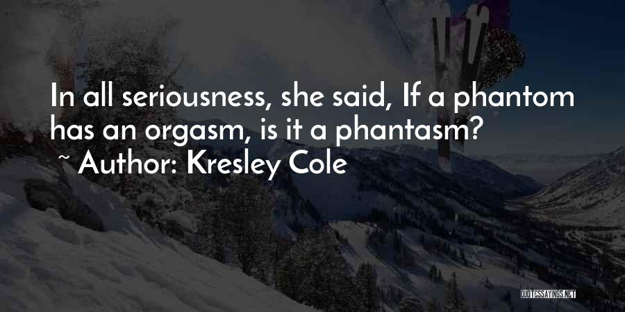 Best Phantasm Quotes By Kresley Cole